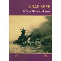 Graf Spee. De La Política Al Drama - Juan Antonio Varese