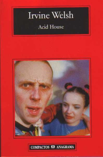 acid house by irvine welsh essay In his stories, irvine welsh deals with people who are trapped the edinburgh he writes about is the edinburgh of the under-employed and the ill-employed, the drug.