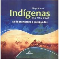 Indigenas Del Uruguay De La Prehistoria A Salsipuedes
