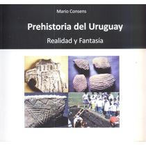 Prehistoria Del Uruguay Realidad Y Fantasía Mario Consens