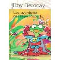 Libro: Las Aventuras Del Sapo Ruperto - Roy Berocay