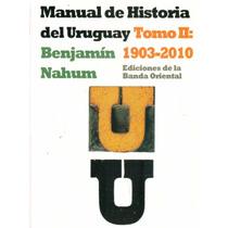 Manual De Historia Del Uruguay 1903-2010 Tomo 2. Nahum.