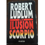 Robert Ludlum, La Ilusión Scorpio, Tapas Duras Con Sobretapa