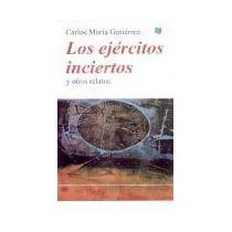 Los Ejercitos Inciertos Y Otros Relatos -carlos Gutierrez-