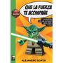 Que La Fuerza Te Acompañe - Alejandro Soifer